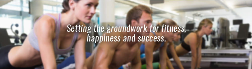 Setting the groundwork for fitness, happiness  	and success